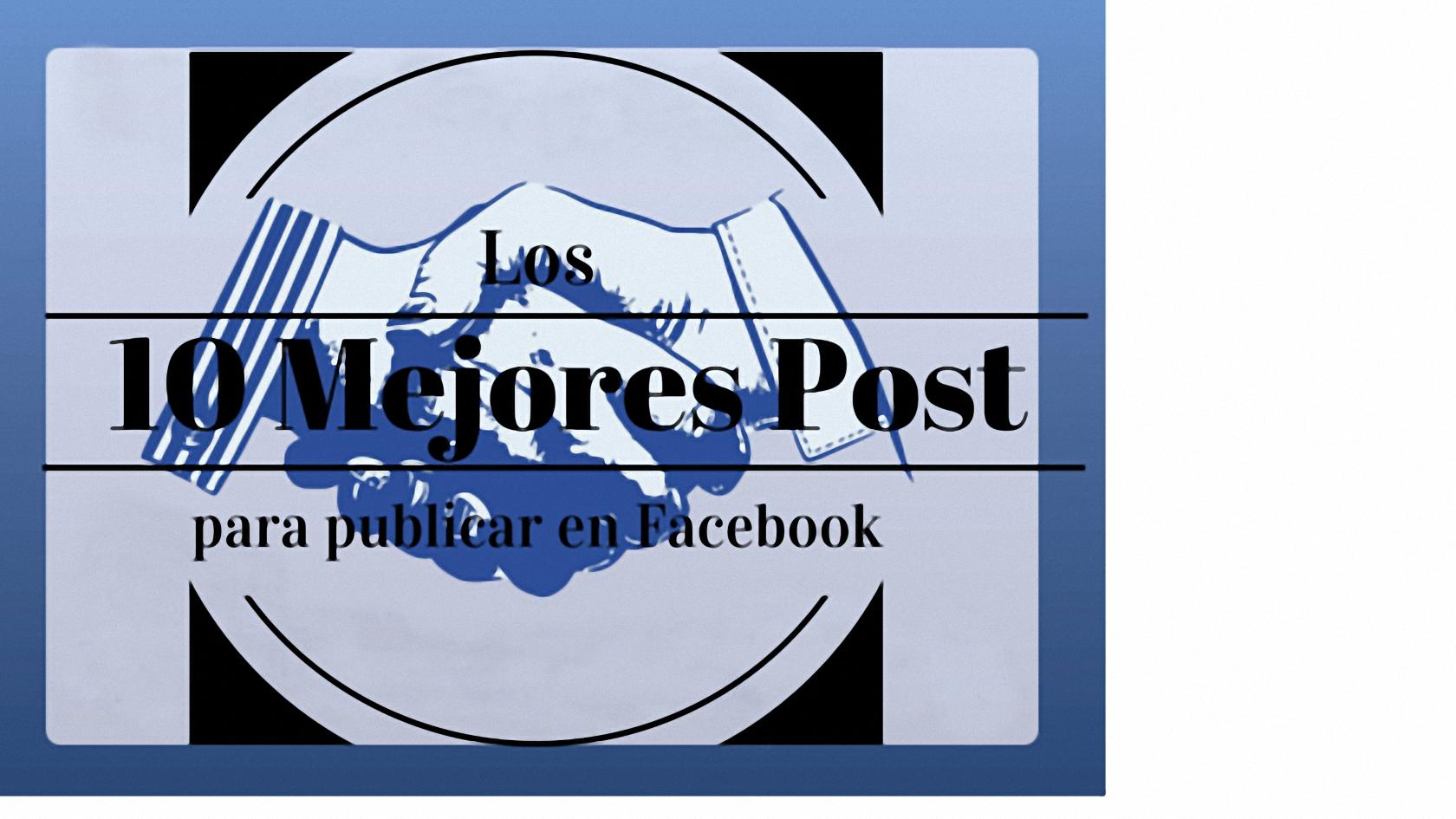 los mejores 10 post para publicar en facebook
